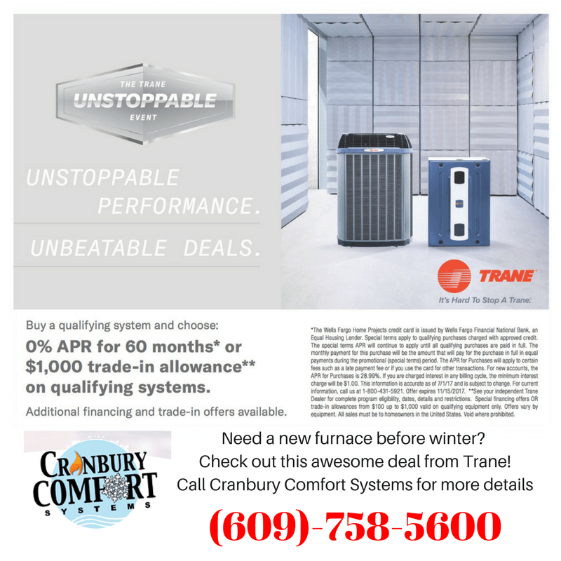 Need a new furnace before winter? check out his awesome financing deal from Trane. Call Cranbury Comfort systems for me details at 609-758-5600.