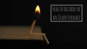 Health Hazards of an Older Furnace